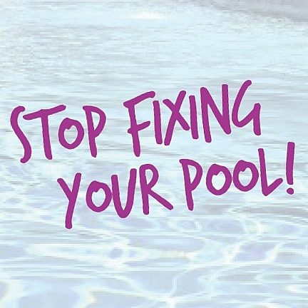 Stop Fixing Your Pool